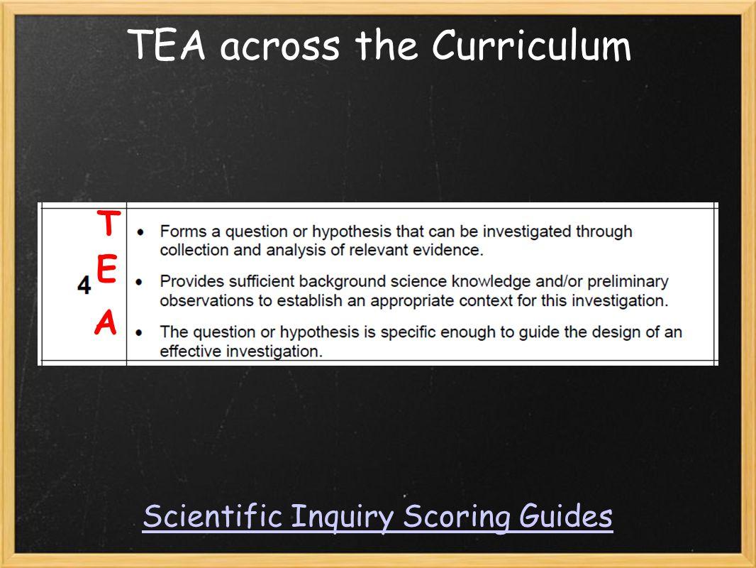 TEA across the Curriculum Scientific Inquiry Scoring Guides T E A
