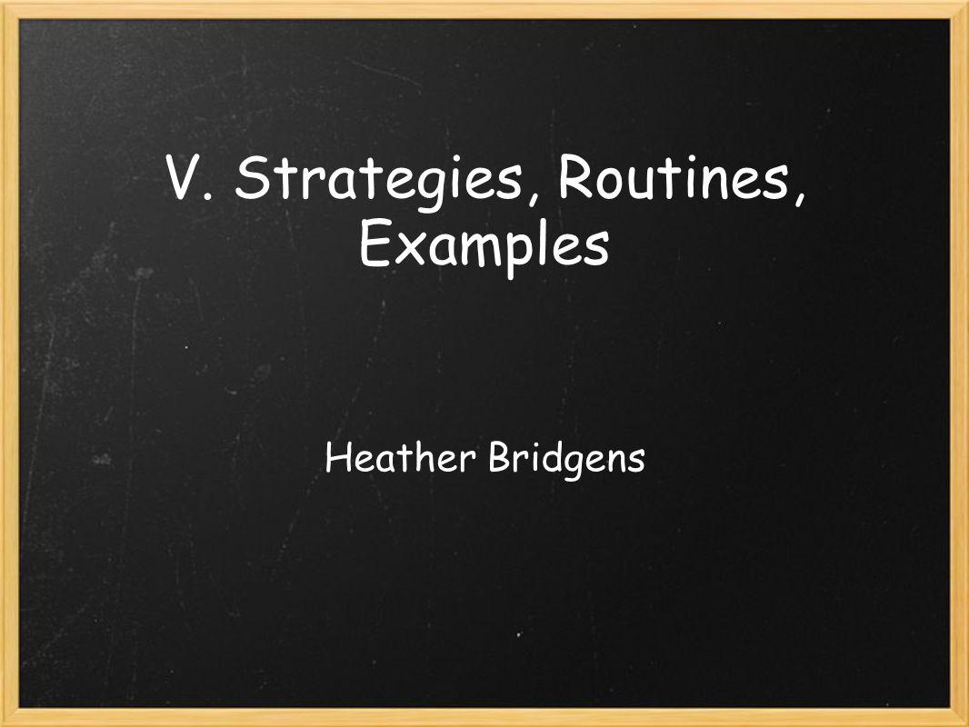V. Strategies, Routines, Examples Heather Bridgens
