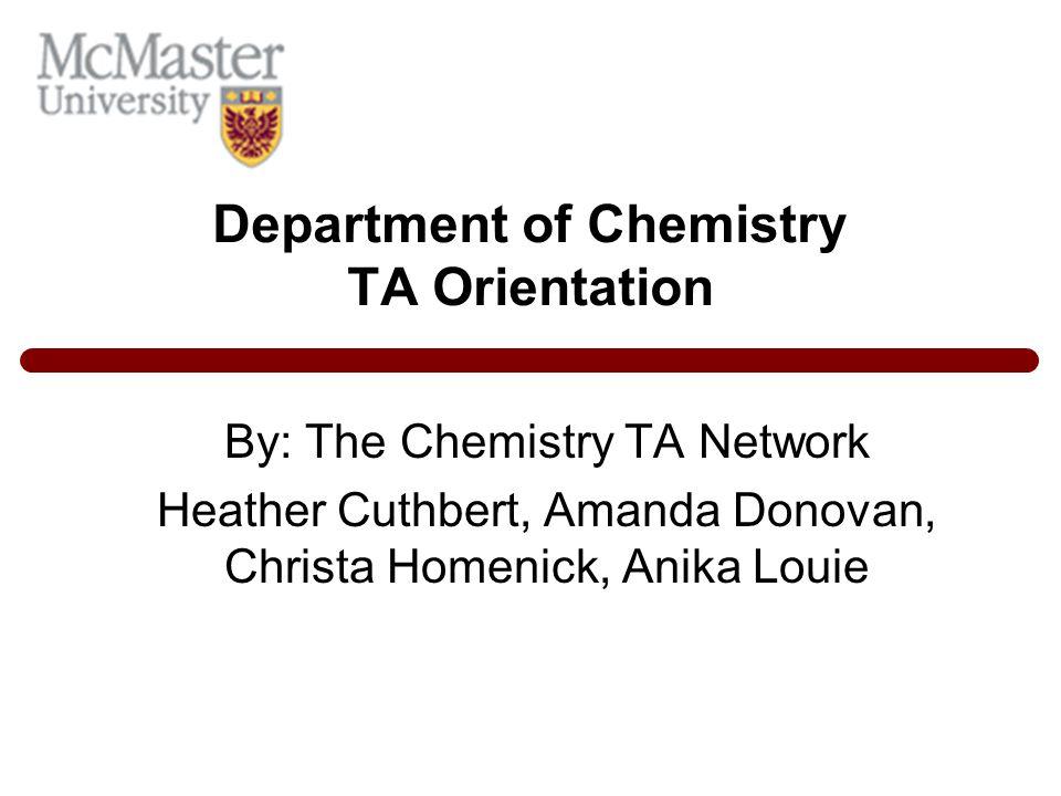 Department of Chemistry TA Orientation By: The Chemistry TA Network Heather Cuthbert, Amanda Donovan, Christa Homenick, Anika Louie