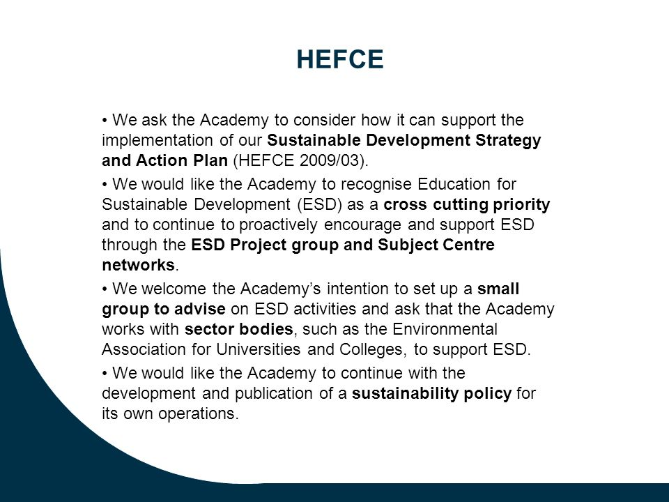 Scottish Funding Council Sustainable development – We look to the Academy to work with us in delivering our sustainable development strategy for Scotland's HEIs, and to support institutions in the development of appropriate knowledge, skills and attributes among learners.