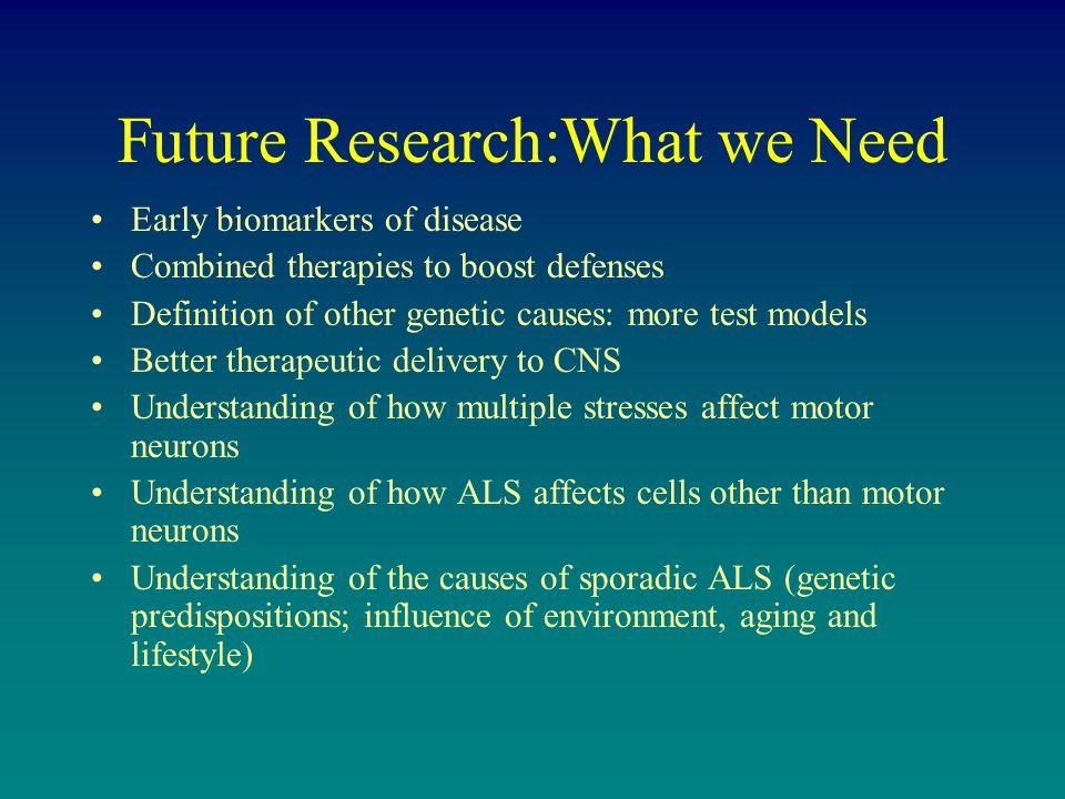 Future Research:What we Need Early biomarkers of disease Combined therapies to boost defenses Definition of other genetic causes: more test models Bet