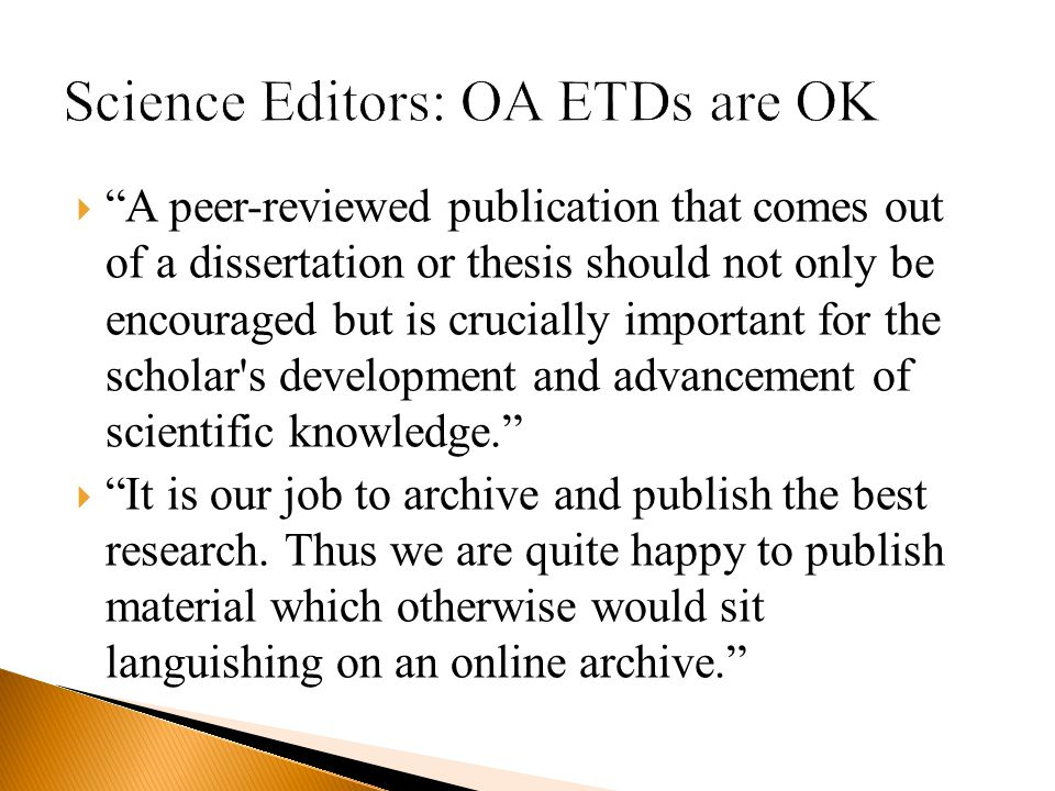  A peer-reviewed publication that comes out of a dissertation or thesis should not only be encouraged but is crucially important for the scholar s development and advancement of scientific knowledge.  It is our job to archive and publish the best research.