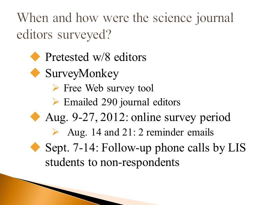  27.9% responded to the Science survey  53 original SurveyMonkey respondents  28 follow-up phone interviews  17.0% responded to the 2011 Hum/SoSci survey  1 follow-up email
