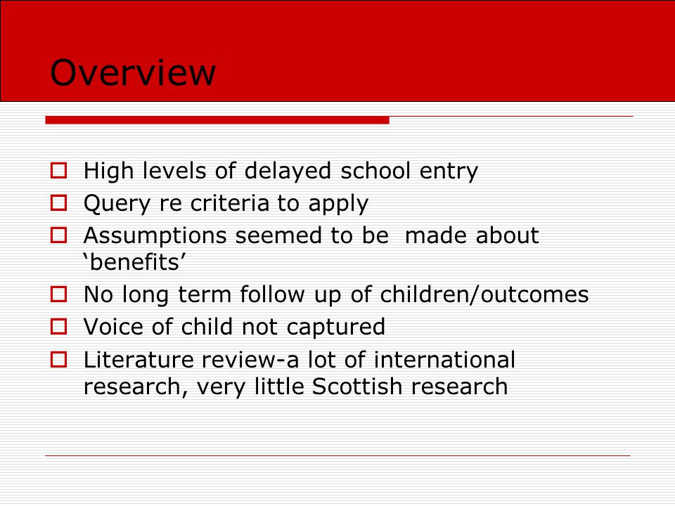 Aims of study  To explore decision making process from a variety of perspectives  To set these against theoretical models of readiness  To follow the 'journey' of retained children from nursery through their first year of school  To focus particularly on transitions as part of this  To find a way to capture the views of the children involved