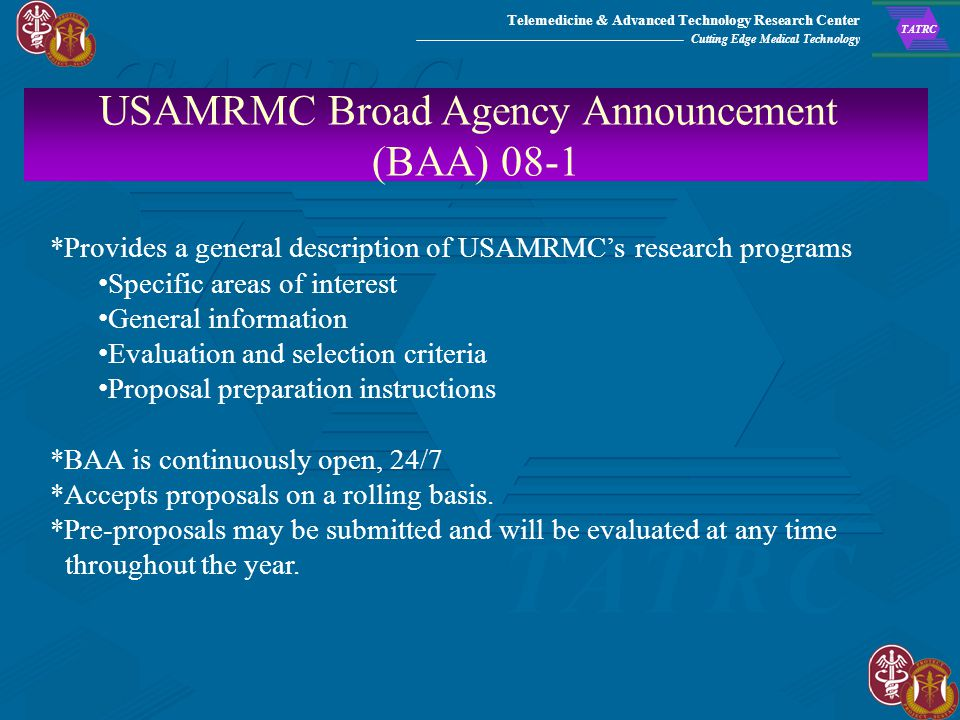 Telemedicine & Advanced Technology Research Center Cutting Edge Medical Technology TATRC USAMRMC BAA 08-1 USAMRMC BAA 08-1 The USAMRMC Broad Agency An