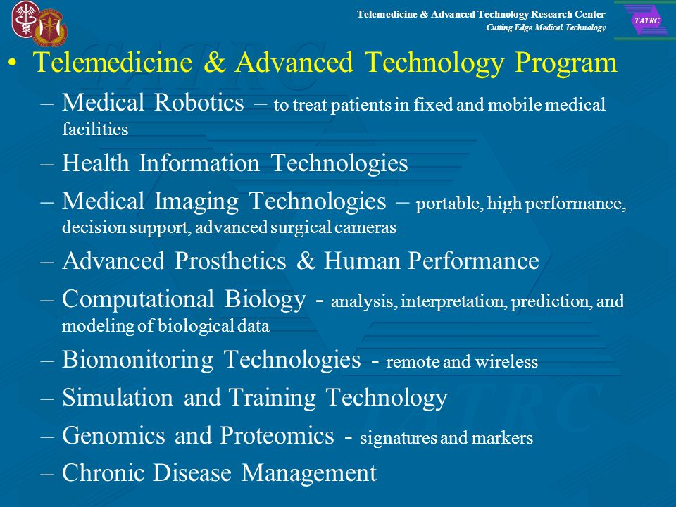 Telemedicine & Advanced Technology Research Center Cutting Edge Medical Technology TATRC Medical Chemical Defense Research Program –Maintain the Techn