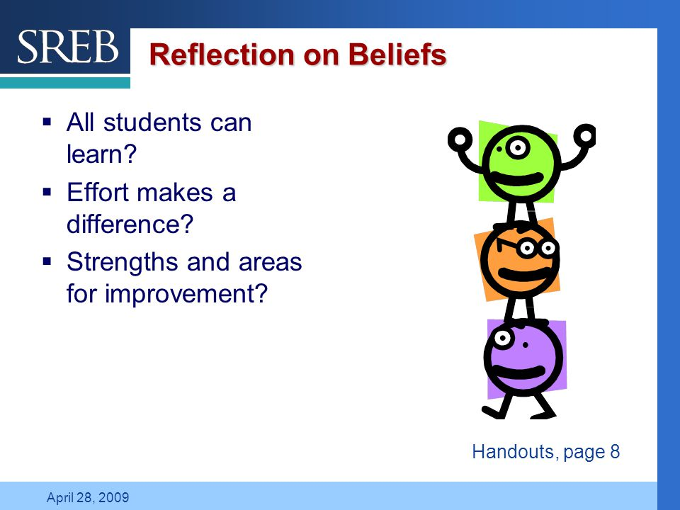 Company LOGO April 28, 2009 Reflection on Beliefs  All students can learn?  Effort makes a difference?  Strengths and areas for improvement? Handou
