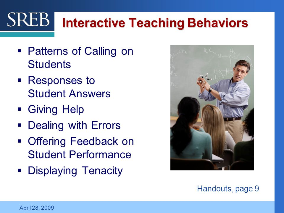 Company LOGO April 28, 2009 Interactive Teaching Behaviors  Patterns of Calling on Students  Responses to Student Answers  Giving Help  Dealing with Errors  Offering Feedback on Student Performance  Displaying Tenacity Handouts, page 9