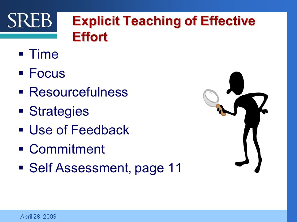 Company LOGO April 28, 2009 Explicit Teaching of Effective Effort  Time  Focus  Resourcefulness  Strategies  Use of Feedback  Commitment  Self Assessment, page 11
