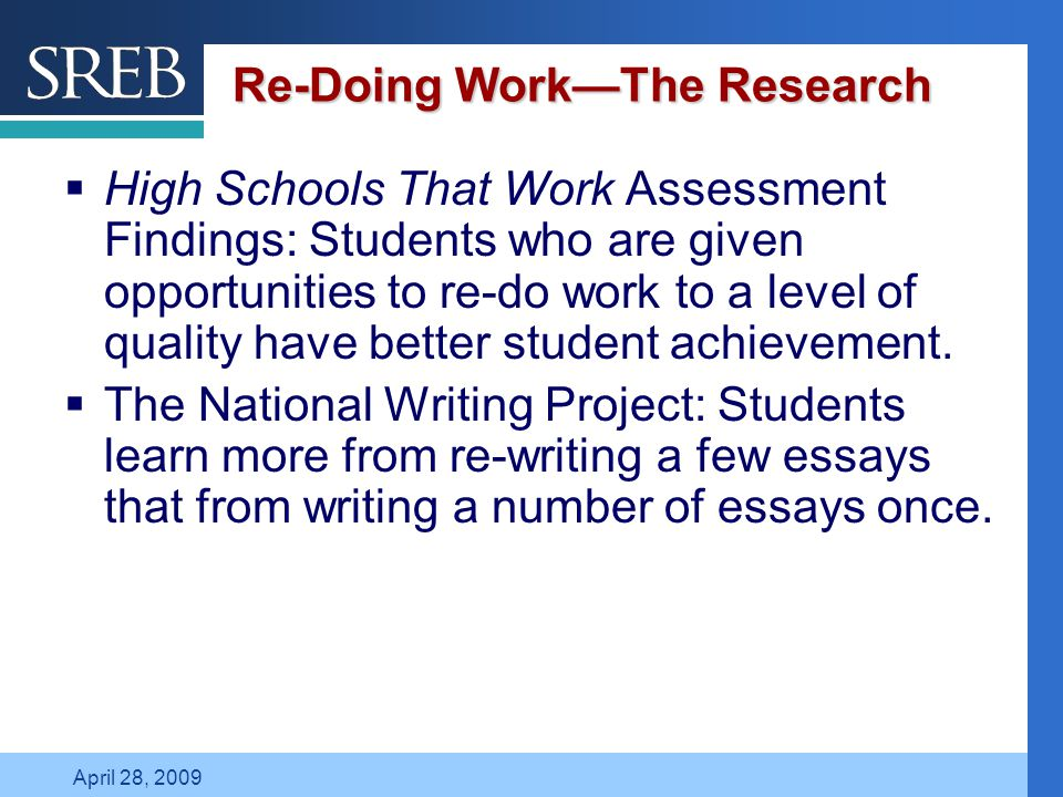 Company LOGO April 28, 2009 Re-Doing Work—The Research  High Schools That Work Assessment Findings: Students who are given opportunities to re-do wor
