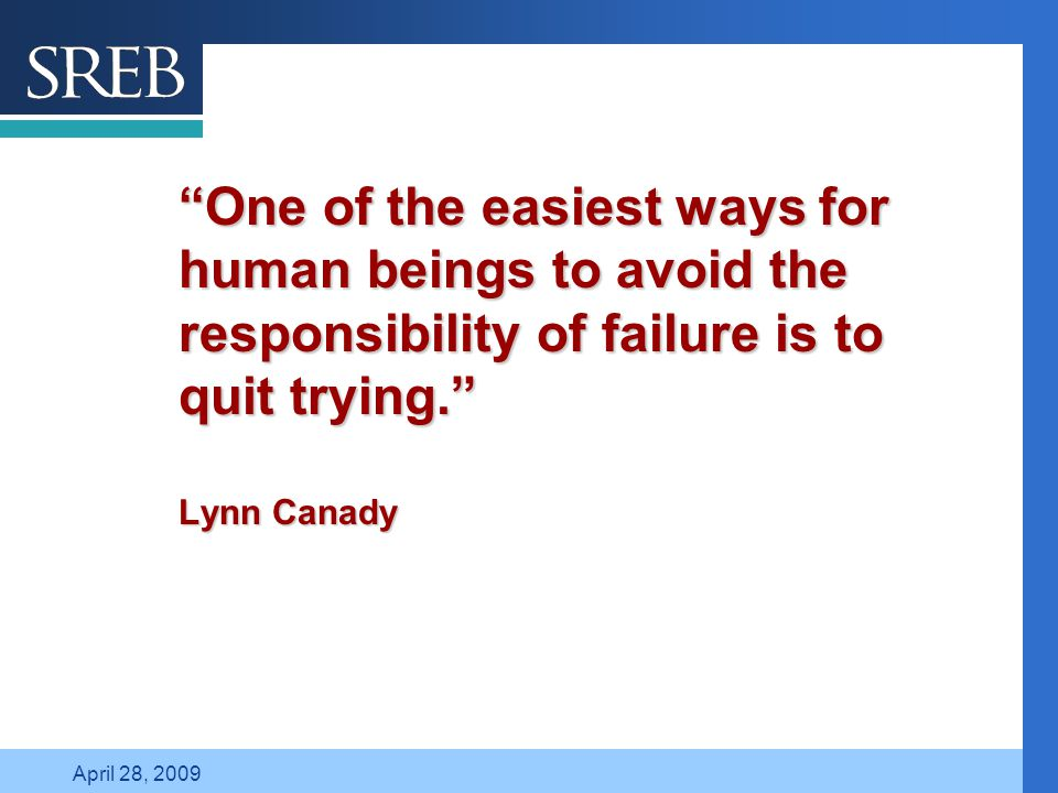 Company LOGO April 28, 2009 One of the easiest ways for human beings to avoid the responsibility of failure is to quit trying. Lynn Canady