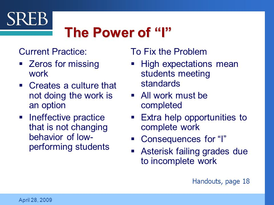 "Company LOGO April 28, 2009 The Power of ""I"" Current Practice:  Zeros for missing work  Creates a culture that not doing the work is an option  Ine"