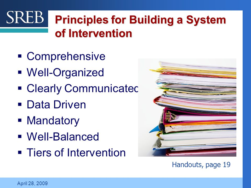 Company LOGO April 28, 2009 Principles for Building a System of Intervention  Comprehensive  Well-Organized  Clearly Communicated  Data Driven  Mandatory  Well-Balanced  Tiers of Intervention Handouts, page 19