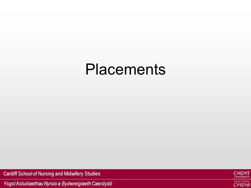 Cardiff School of Nursing and Midwifery Studies Ysgol Astudiaethau Nyrsio a Bydwreigiaeth Caerdydd Placements