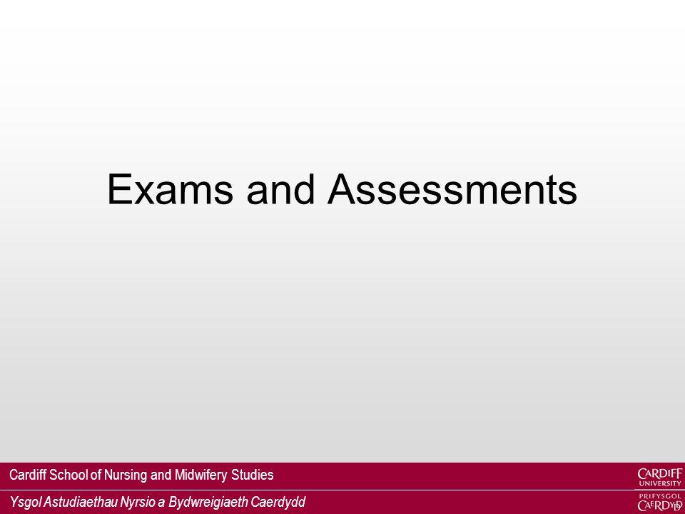 Cardiff School of Nursing and Midwifery Studies Ysgol Astudiaethau Nyrsio a Bydwreigiaeth Caerdydd Exams and Assessments