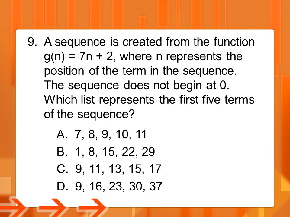 9.A sequence is created from the function g(n) = 7n + 2, where n represents the position of the term in the sequence. The sequence does not begin at 0