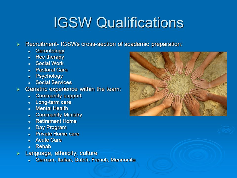  Recruitment- IGSWs cross-section of academic preparation: Gerontology Gerontology Rec therapy Rec therapy Social Work Social Work Pastoral Care Past