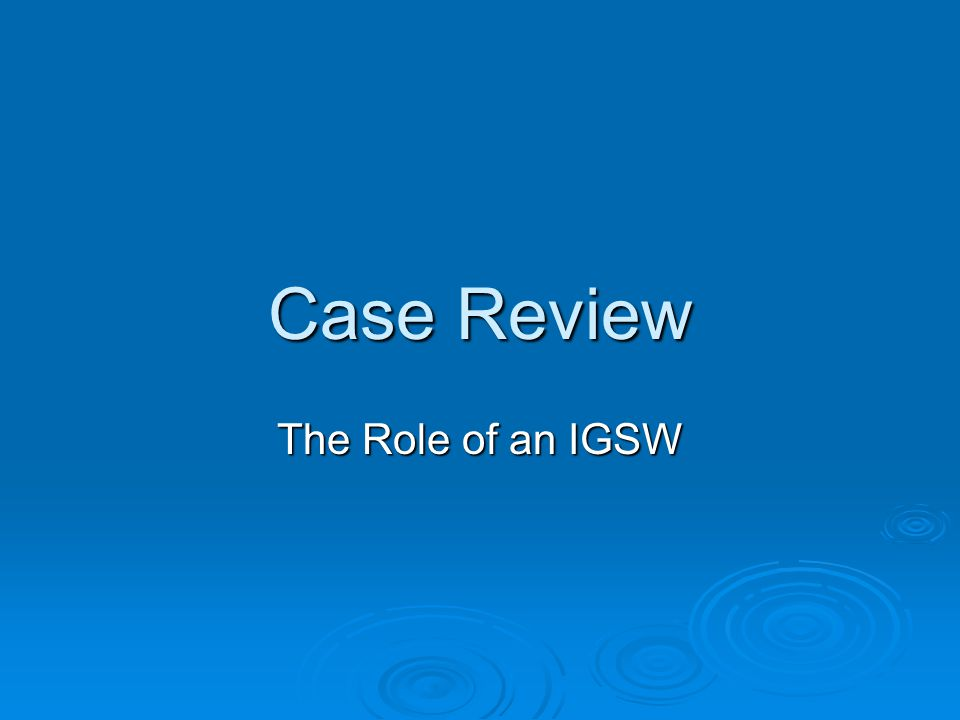 Case Review The Role of an IGSW