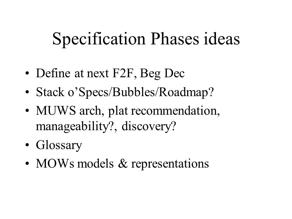 Specification Phases ideas Define at next F2F, Beg Dec Stack o'Specs/Bubbles/Roadmap.