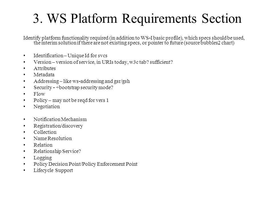 3. WS Platform Requirements Section Identify platform functionality required (in addition to WS-I basic profile), which specs should be used, the inte
