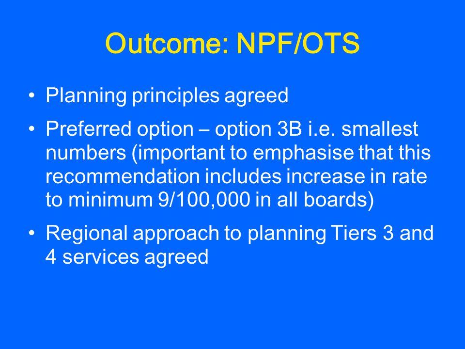 Outcome: NPF/OTS Planning principles agreed Preferred option – option 3B i.e.