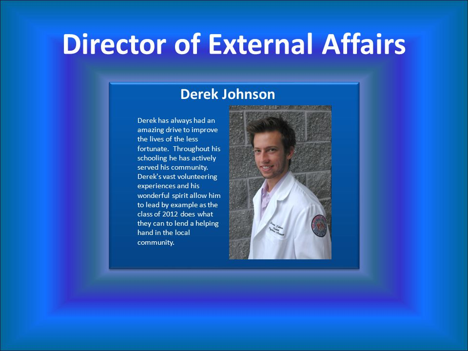 Director of External Affairs Derek Johnson Derek has always had an amazing drive to improve the lives of the less fortunate.