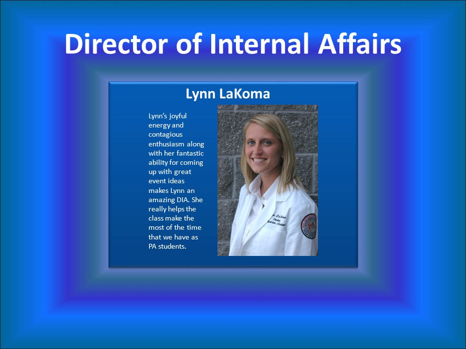 Director of Internal Affairs Lynn LaKoma Lynn's joyful energy and contagious enthusiasm along with her fantastic ability for coming up with great event ideas makes Lynn an amazing DIA.