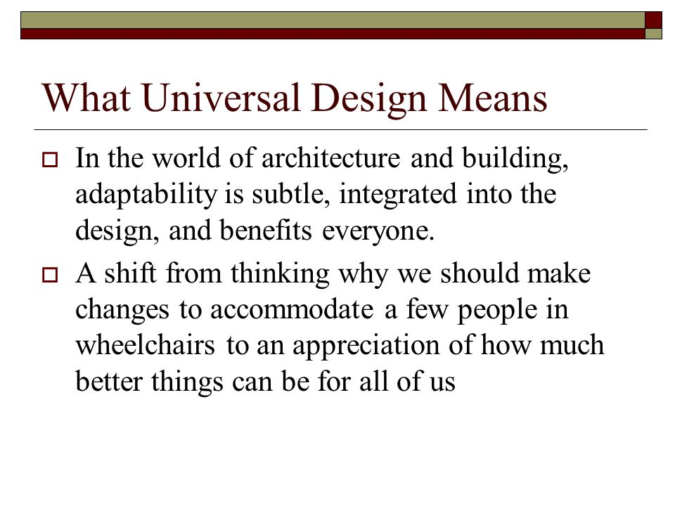 Principles of Universal Design  Principle 4: Perceptible Information The design communicates necessary information effectively to the user, regardless of ambient conditions or the user s sensory abilities.