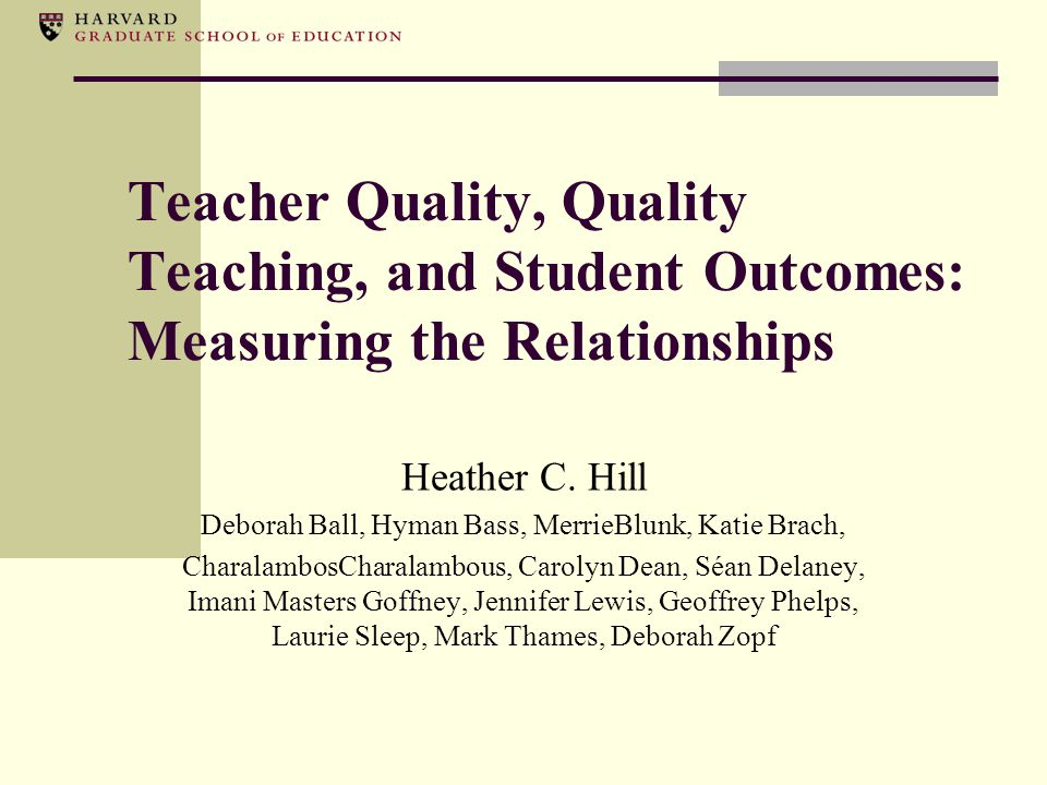 Measuring teachers and teaching Traditionally done at entry to profession (e.g., PRAXIS) and later 'informally' by principals Increasing push to measure teachers and teaching for specific purposes: Paying bonuses to high-performing teachers Letting go of under-performing (pre-tenure) teachers Identifying specific teachers for professional development Identifying instructional leaders, coaches, etc.