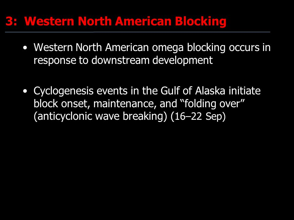 3: Western North American Blocking Western North American omega blocking occurs in response to downstream development Cyclogenesis events in the Gulf