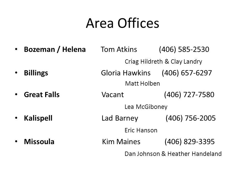 Area Offices Bozeman / Helena Tom Atkins (406) 585-2530 Criag Hildreth & Clay Landry Billings Gloria Hawkins (406) 657-6297 Matt Holben Great Falls Va