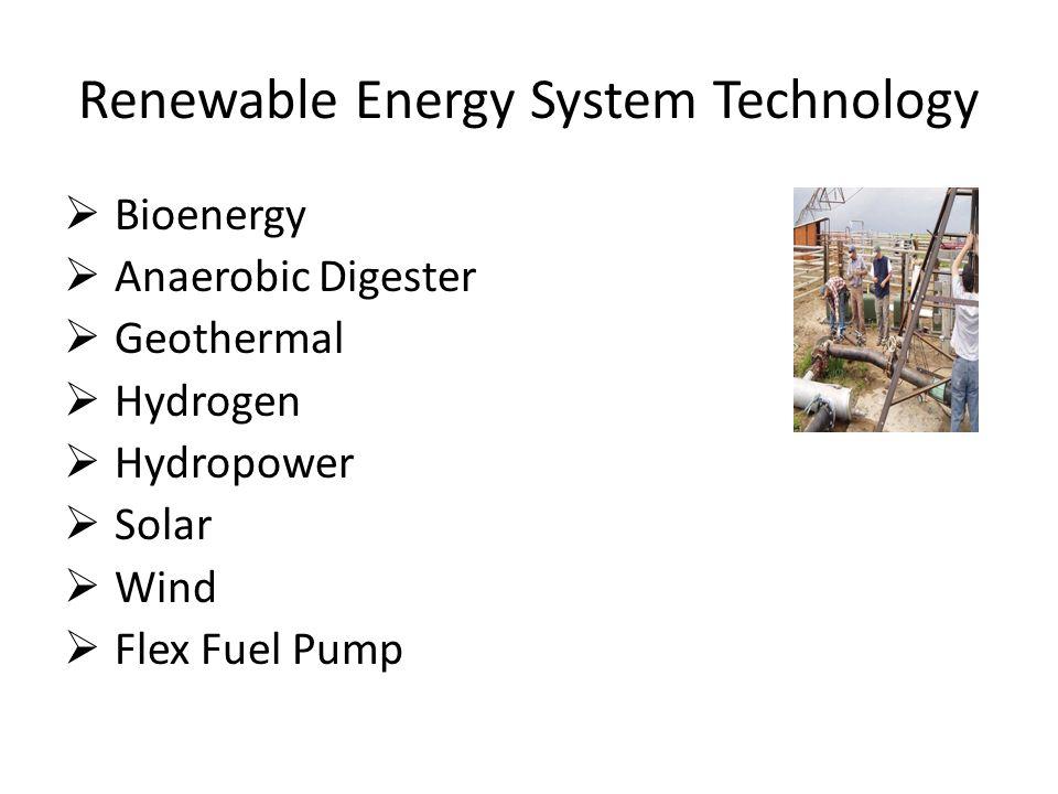 Renewable Energy System Technology  Bioenergy  Anaerobic Digester  Geothermal  Hydrogen  Hydropower  Solar  Wind  Flex Fuel Pump