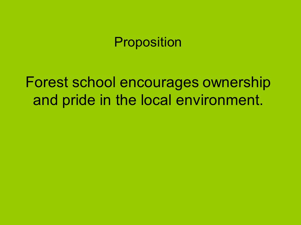 Proposition Forest school encourages ownership and pride in the local environment.
