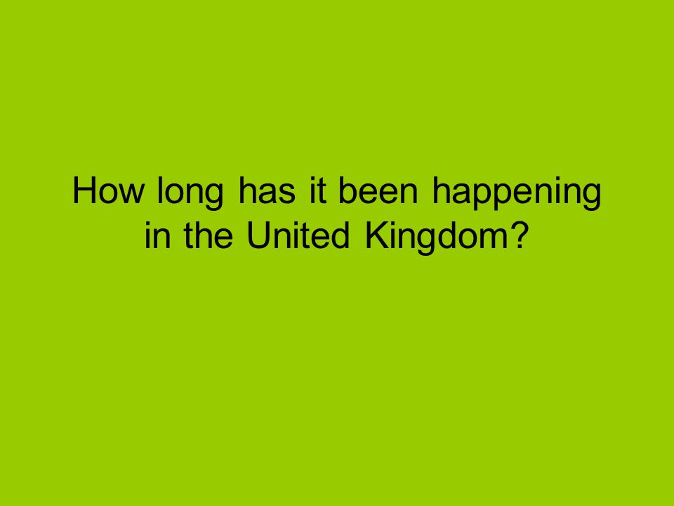How long has it been happening in the United Kingdom?