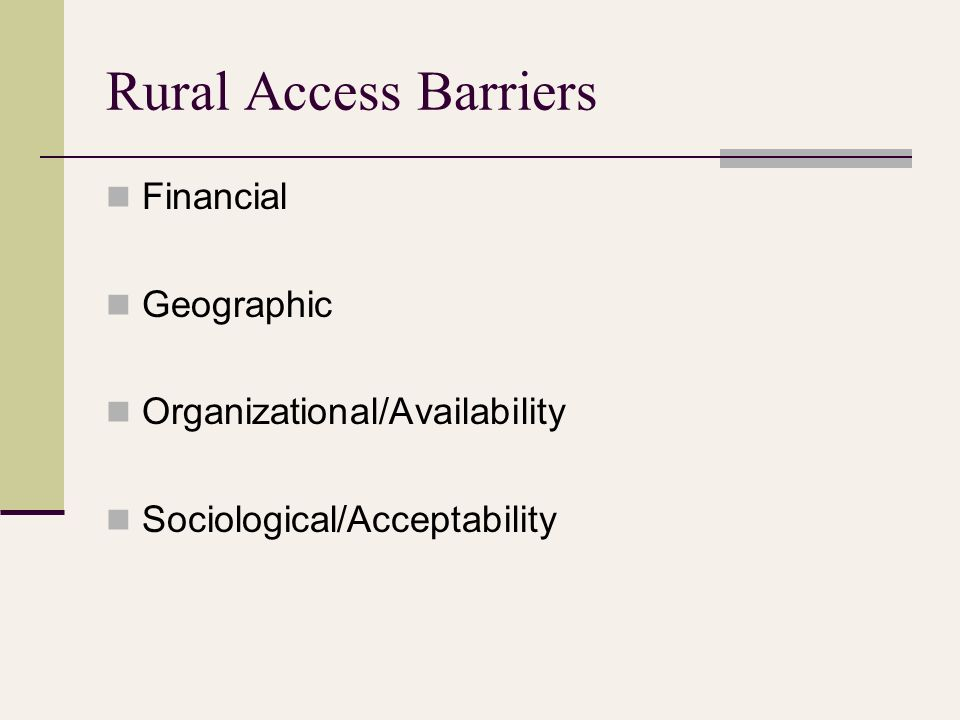 Rural Access Barriers Financial Geographic Organizational/Availability Sociological/Acceptability