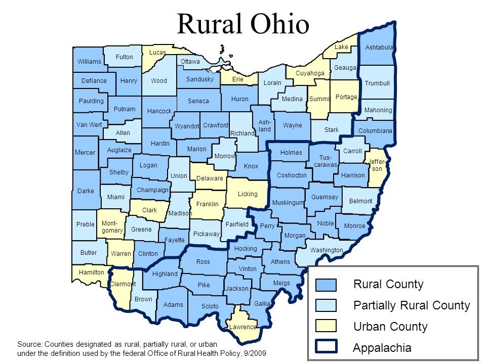 Rural Ohio Source: Counties designated as rural, partially rural, or urban under the definition used by the federal Office of Rural Health Policy, 9/2009 Rural County Partially Rural County Urban County Appalachia