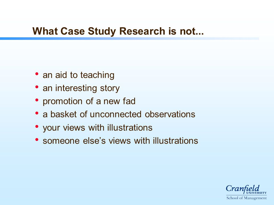 What Case Study Research is not...