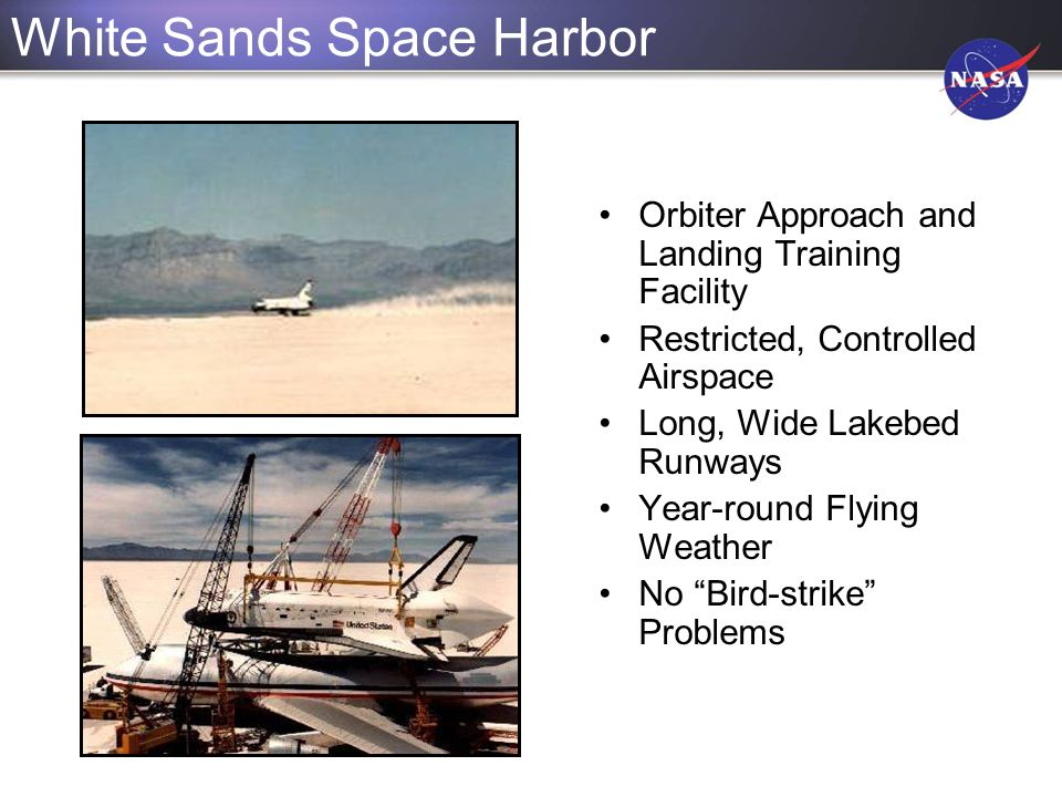 White Sands Space Harbor Orbiter Approach and Landing Training Facility Restricted, Controlled Airspace Long, Wide Lakebed Runways Year-round Flying W