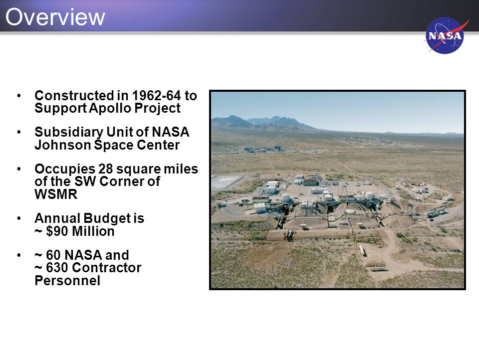 Overview Constructed in 1962-64 to Support Apollo Project Subsidiary Unit of NASA Johnson Space Center Occupies 28 square miles of the SW Corner of WS
