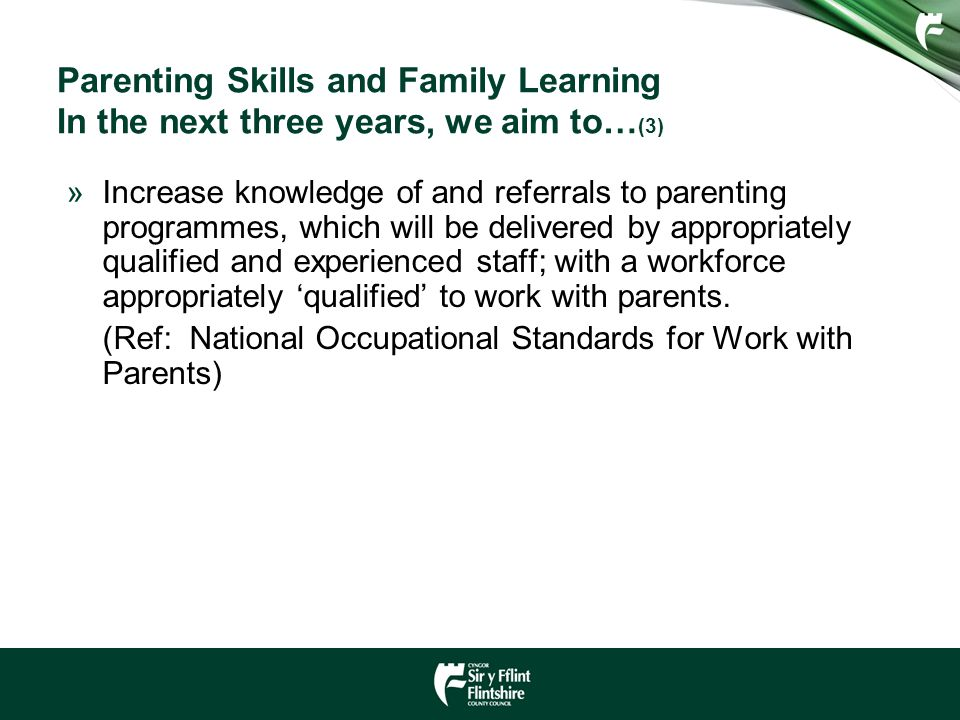 Parenting Skills and Family Learning In the next three years, we aim to… (3) »Increase knowledge of and referrals to parenting programmes, which will