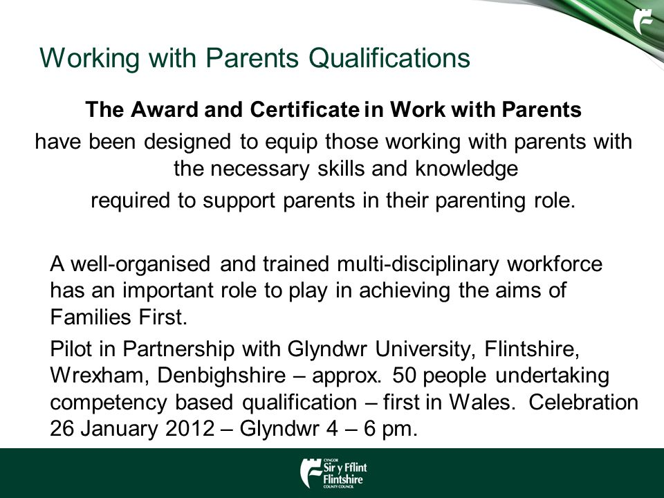 Working with Parents Qualifications The Award and Certificate in Work with Parents have been designed to equip those working with parents with the nec