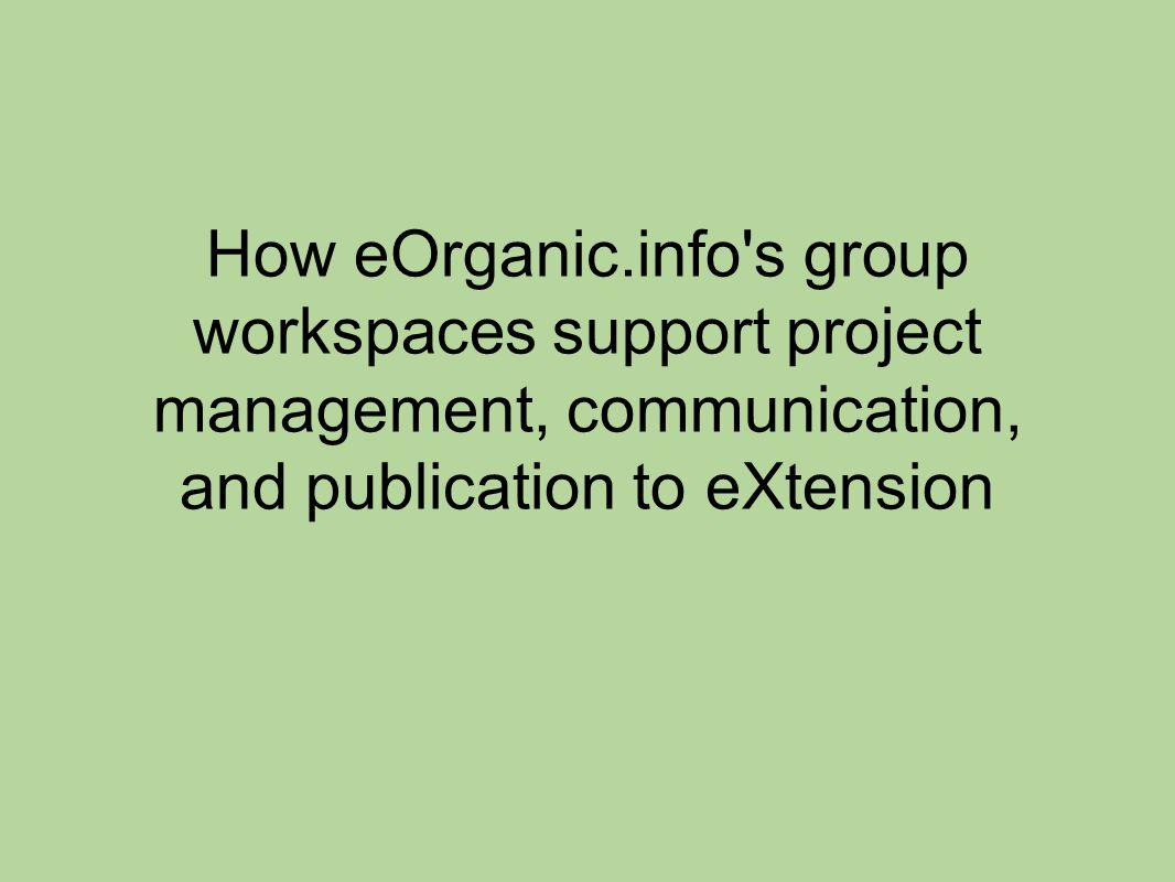 How eOrganic.info s group workspaces support project management, communication, and publication to eXtension