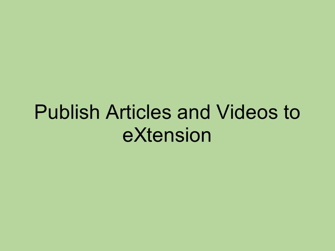 Publish Articles and Videos to eXtension