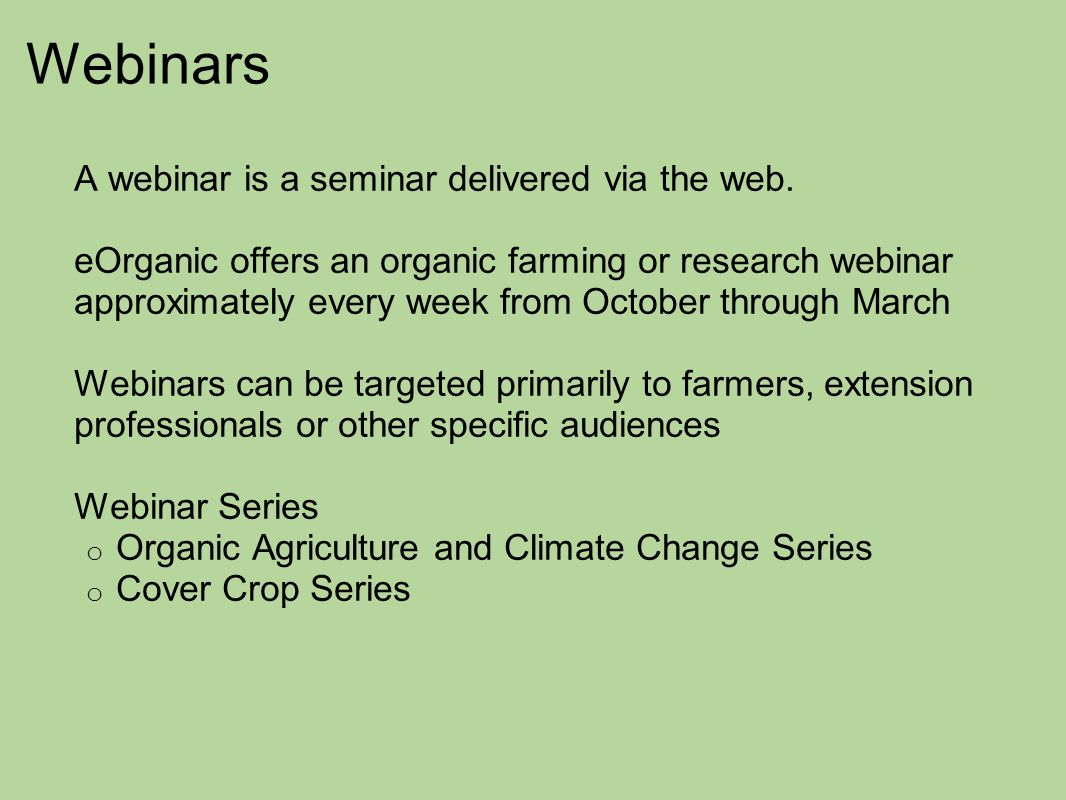 Webinars A webinar is a seminar delivered via the web. eOrganic offers an organic farming or research webinar approximately every week from October th