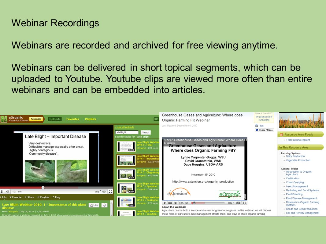 Webinar Recordings Webinars are recorded and archived for free viewing anytime. Webinars can be delivered in short topical segments, which can be uplo
