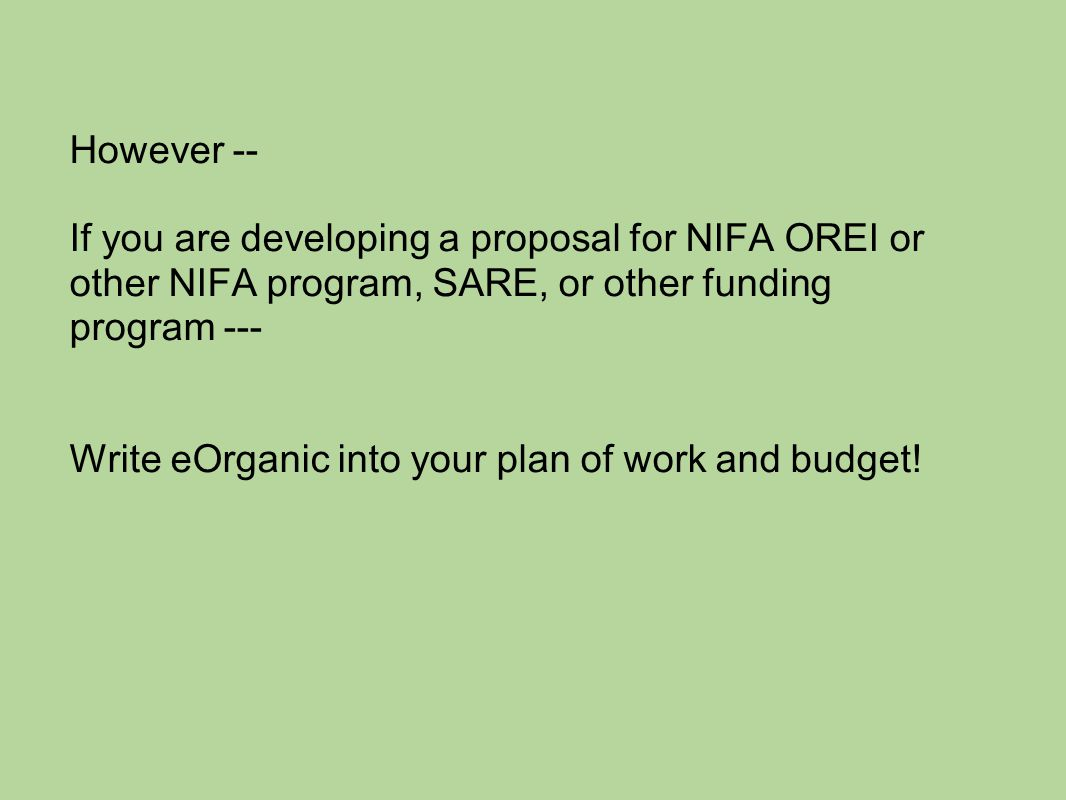 However -- If you are developing a proposal for NIFA OREI or other NIFA program, SARE, or other funding program --- Write eOrganic into your plan of w