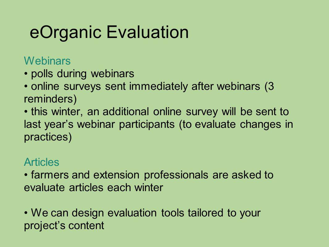 eOrganic Evaluation Webinars polls during webinars online surveys sent immediately after webinars (3 reminders) this winter, an additional online surv
