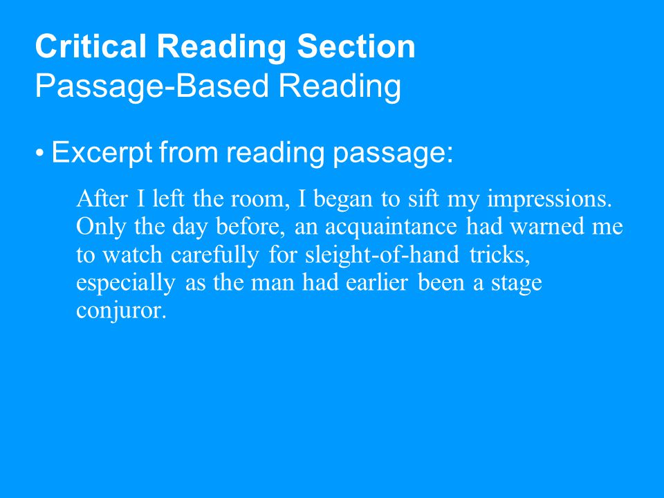 Critical Reading Section Passage-Based Reading Excerpt from reading passage: After I left the room, I began to sift my impressions.