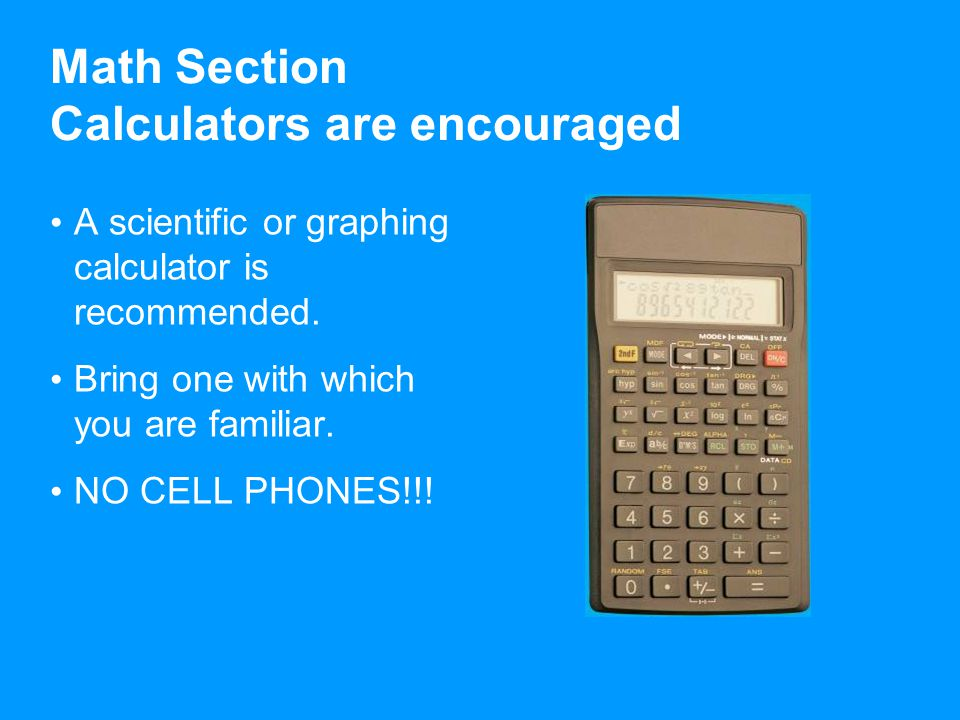 Math Section Calculators are encouraged A scientific or graphing calculator is recommended.