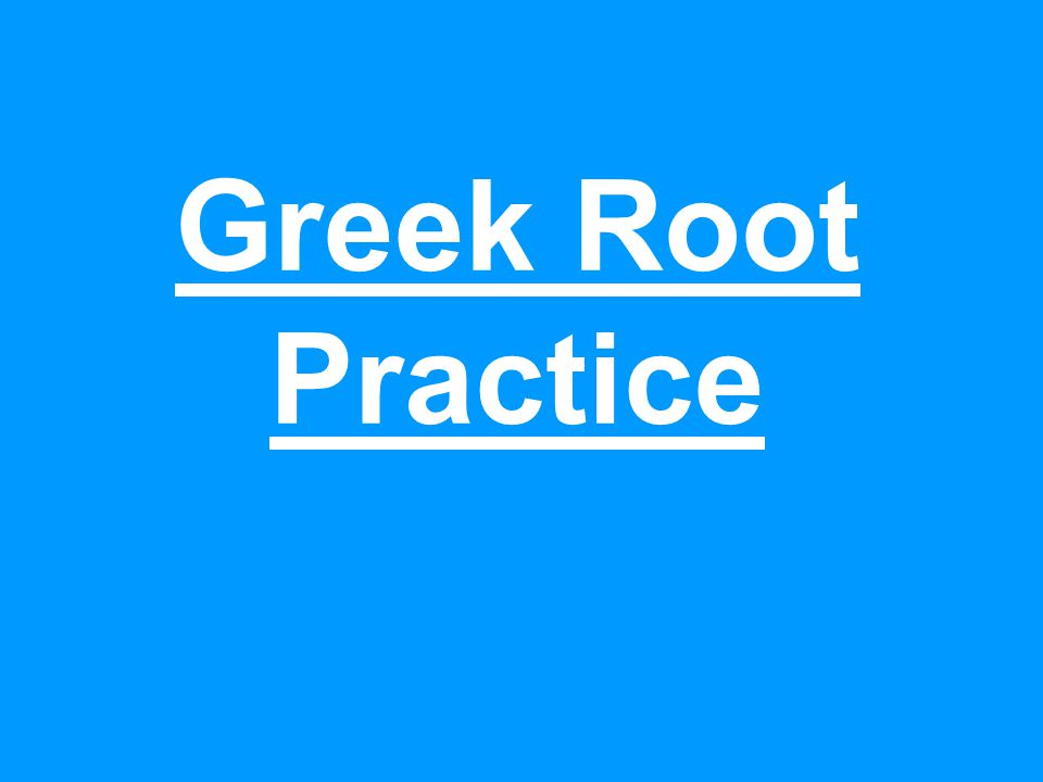 Greek Root Practice